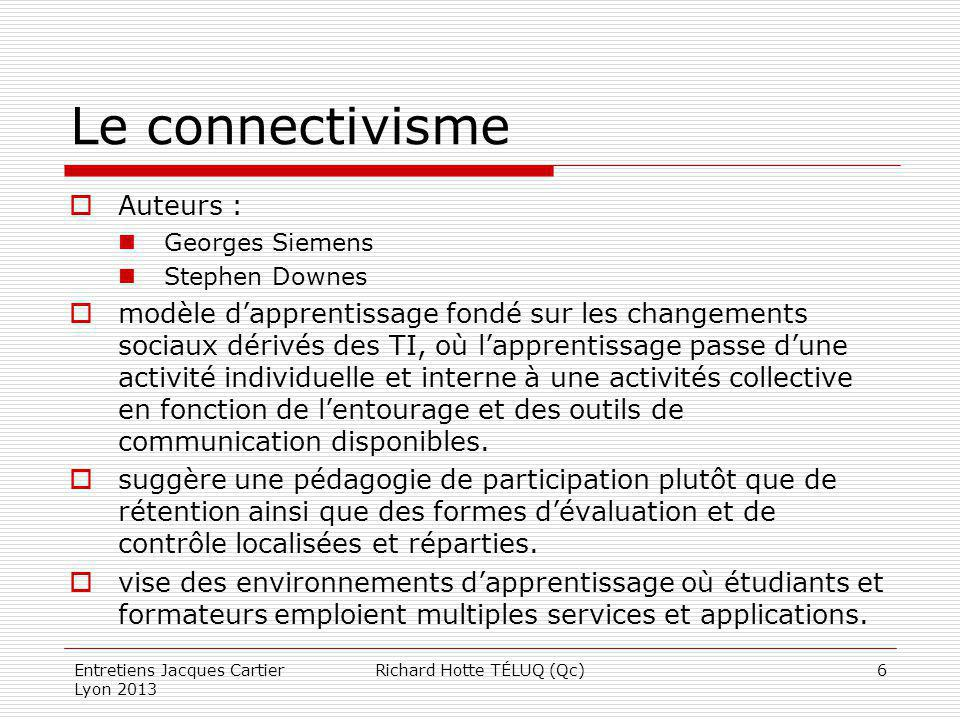 Le connectivisme Auteurs : Georges Siemens Stephen Downes modèle dapprentissage fondé sur les changements sociaux dérivés des TI, où lapprentissage pa