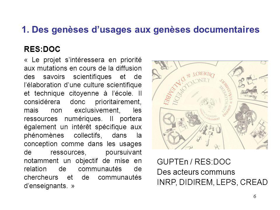 6 1. Des genèses dusages aux genèses documentaires RES:DOC « Le projet sintéressera en priorité aux mutations en cours de la diffusion des savoirs sci