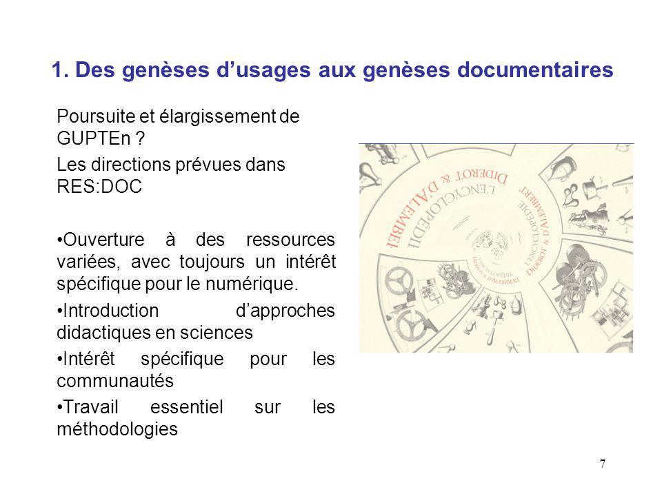 7 1. Des genèses dusages aux genèses documentaires Poursuite et élargissement de GUPTEn ? Les directions prévues dans RES:DOC Ouverture à des ressourc
