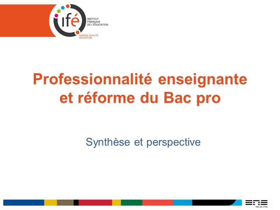 Professionnalité enseignante et réforme du Bac pro Synthèse et perspective