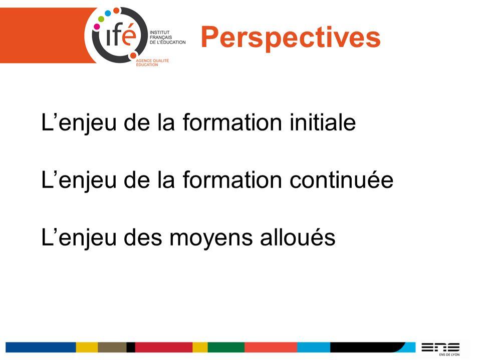 Perspectives Lenjeu de la formation initiale Lenjeu de la formation continuée Lenjeu des moyens alloués