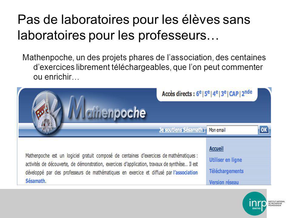 Mathenpoche, un des projets phares de lassociation, des centaines dexercices librement téléchargeables, que lon peut commenter ou enrichir… Pas de laboratoires pour les élèves sans laboratoires pour les professeurs…