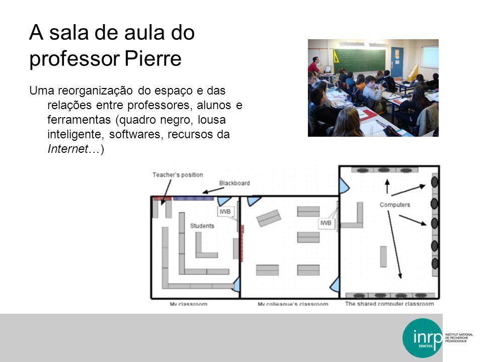 A sala de aula do professor Pierre Uma reorganização do espaço e das relações entre professores, alunos e ferramentas (quadro negro, lousa inteligente, softwares, recursos da Internet…)