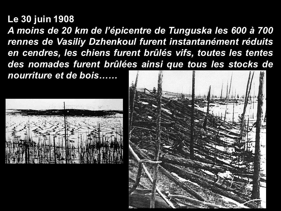 Le 30 juin 1908 A moins de 20 km de lépicentre de Tunguska les 600 à 700 rennes de Vasiliy Dzhenkoul furent instantanément réduits en cendres, les chi