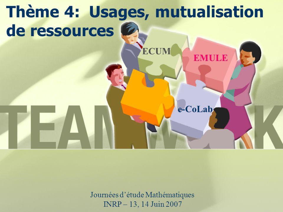 Thème 4: Usages, mutualisation de ressources Journées détude Mathématiques INRP – 13, 14 Juin 2007 ECUM EMULE e-CoLab