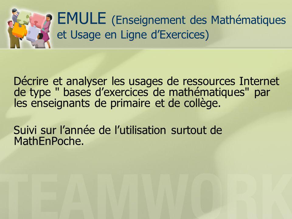 EMULE (Enseignement des Mathématiques et Usage en Ligne dExercices) Décrire et analyser les usages de ressources Internet de type bases dexercices de mathématiques par les enseignants de primaire et de collège.