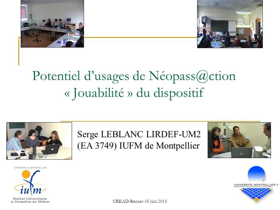 CREAD-Rennes 18 juin 2010 Potentiel dusages de Néopass@ction « Jouabilité » du dispositif Serge LEBLANC LIRDEF-UM2 (EA 3749) IUFM de Montpellier