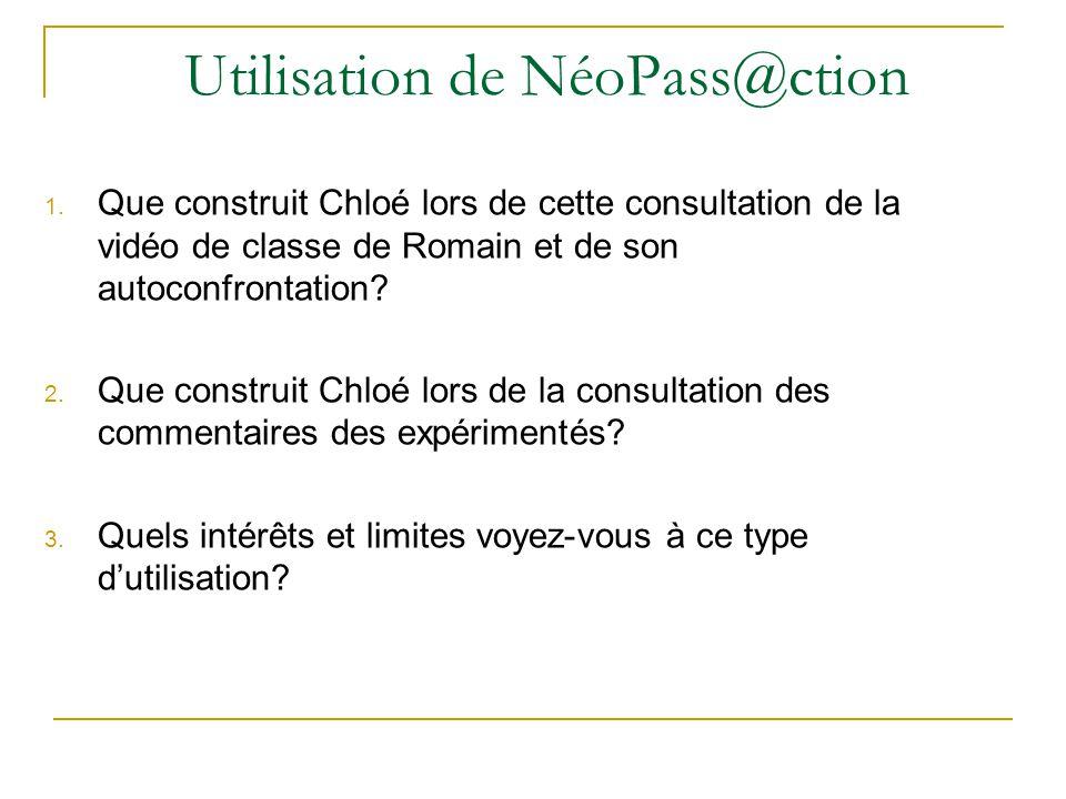 Utilisation de NéoPass@ction 1. Que construit Chloé lors de cette consultation de la vidéo de classe de Romain et de son autoconfrontation? 2. Que con