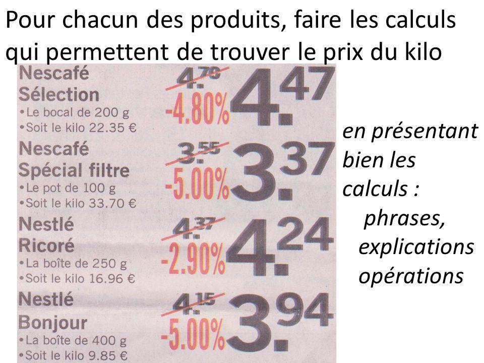 en présentant bien les calculs : phrases, explications opérations Pour chacun des produits, faire les calculs qui permettent de trouver le prix du kil