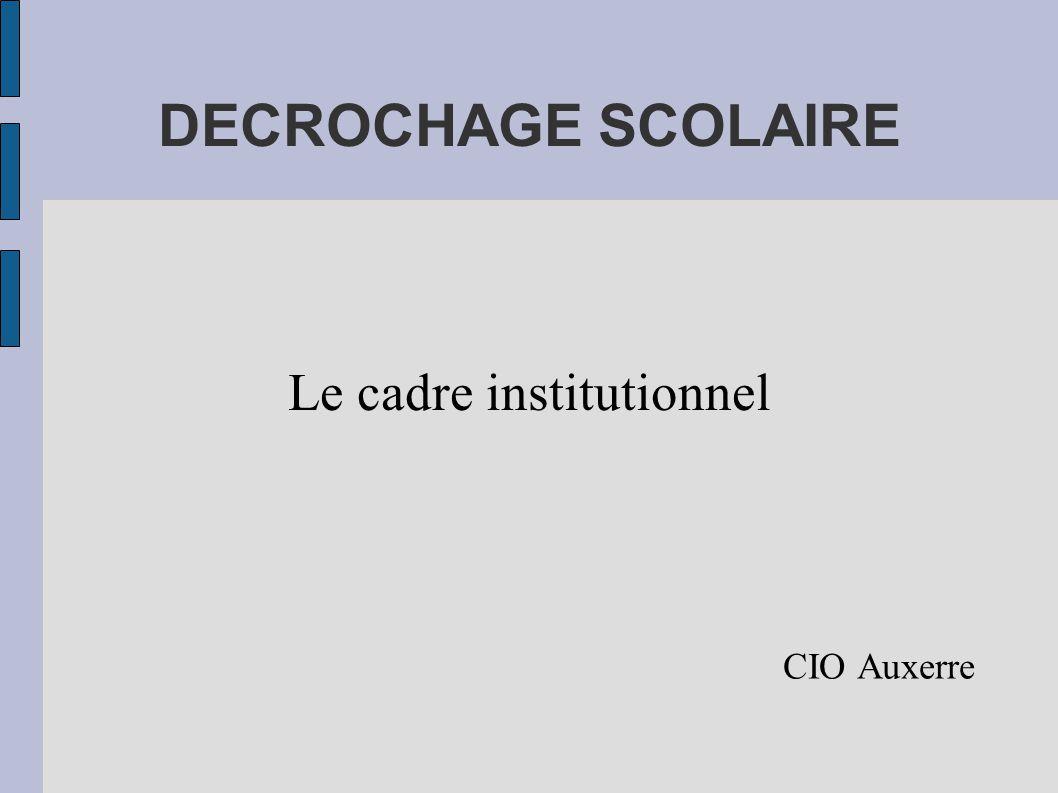 DECROCHAGE SCOLAIRE CIO Auxerre Le cadre institutionnel