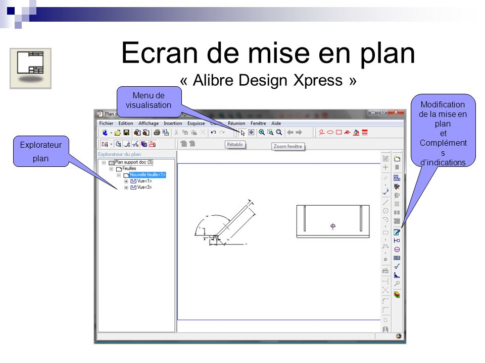 Ecran de mise en plan « Alibre Design Xpress » Explorateur plan Menu de visualisation Modification de la mise en plan et Complément s dindications