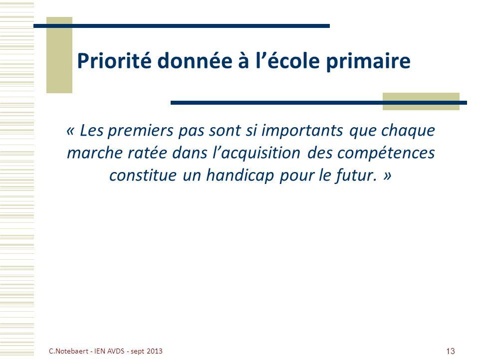 Priorité donnée à lécole primaire « Les premiers pas sont si importants que chaque marche ratée dans lacquisition des compétences constitue un handica