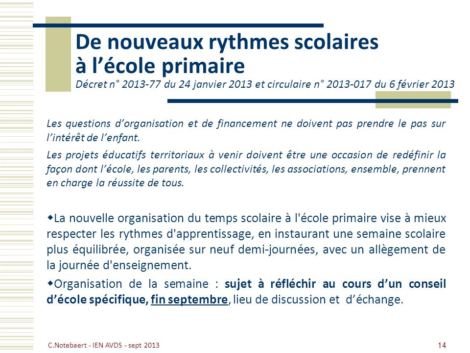 De nouveaux rythmes scolaires à lécole primaire Décret n° 2013-77 du 24 janvier 2013 et circulaire n° 2013-017 du 6 février 2013 Les questions dorgani
