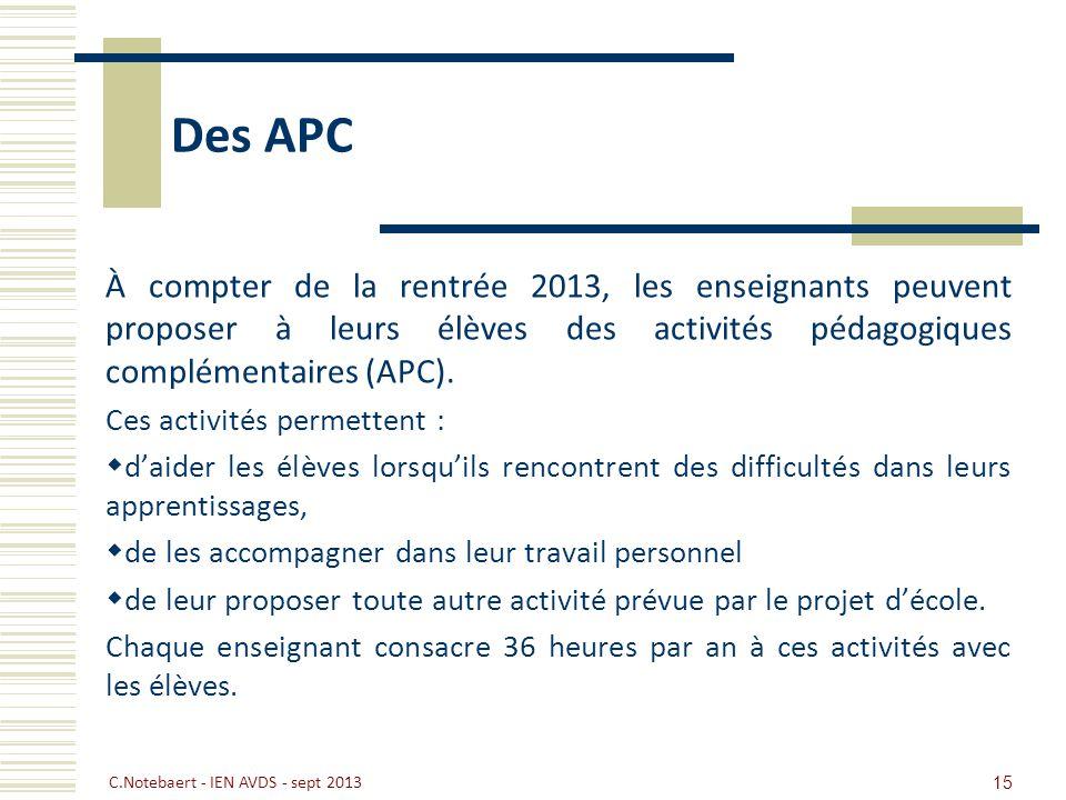 Des APC À compter de la rentrée 2013, les enseignants peuvent proposer à leurs élèves des activités pédagogiques complémentaires (APC). Ces activités
