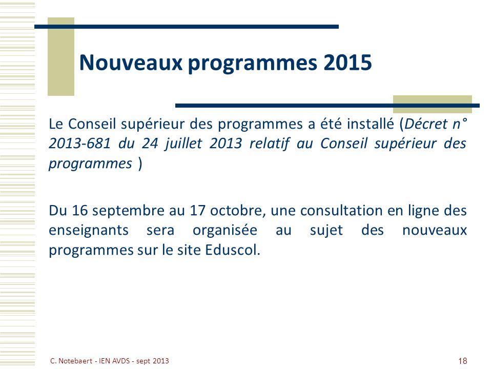 Nouveaux programmes 2015 Le Conseil supérieur des programmes a été installé (Décret n° 2013-681 du 24 juillet 2013 relatif au Conseil supérieur des pr