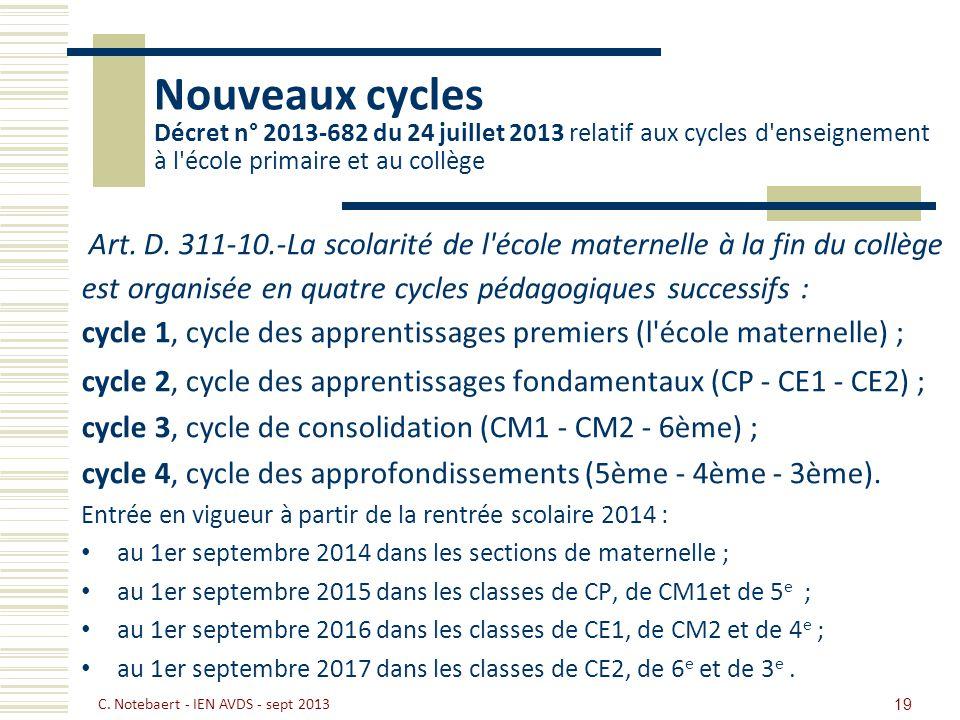 Nouveaux cycles Décret n° 2013-682 du 24 juillet 2013 relatif aux cycles d'enseignement à l'école primaire et au collège Art. D. 311-10.-La scolarité