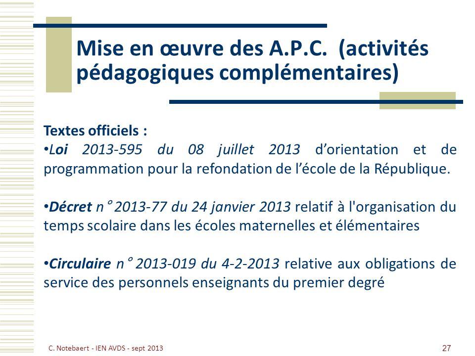Mise en œuvre des A.P.C. (activités pédagogiques complémentaires) 27 C. Notebaert - IEN AVDS - sept 2013 Textes officiels : Loi 2013-595 du 08 juillet