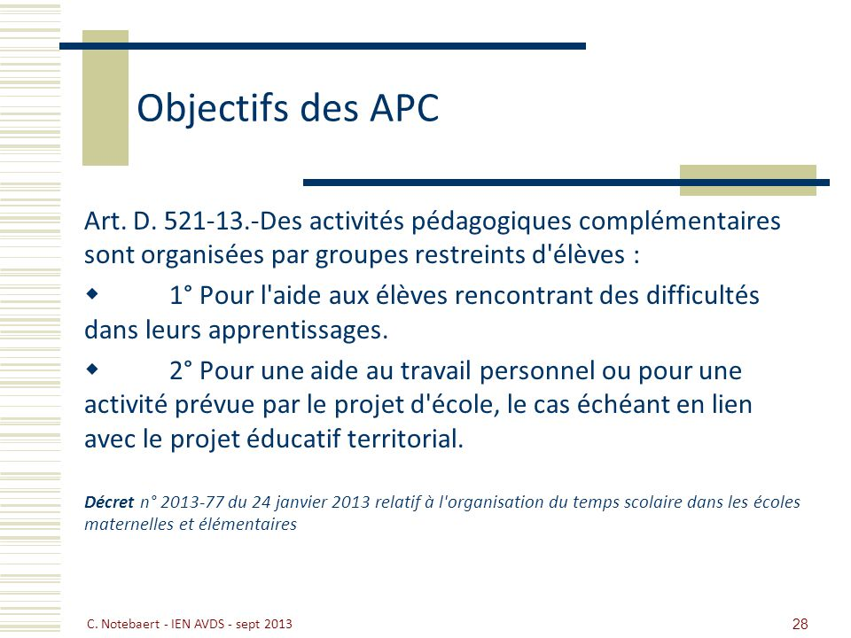 Objectifs des APC Art. D. 521-13.-Des activités pédagogiques complémentaires sont organisées par groupes restreints d'élèves : 1° Pour l'aide aux élèv