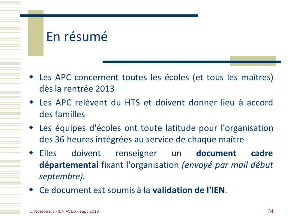 En résumé Les APC concernent toutes les écoles (et tous les maîtres) dès la rentrée 2013 Les APC relèvent du HTS et doivent donner lieu à accord des f