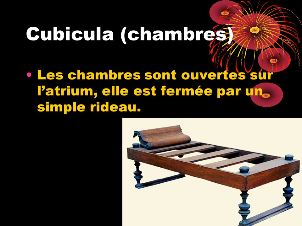 Cubicula (chambres) Les chambres sont ouvertes sur latrium, elle est fermée par un simple rideau.