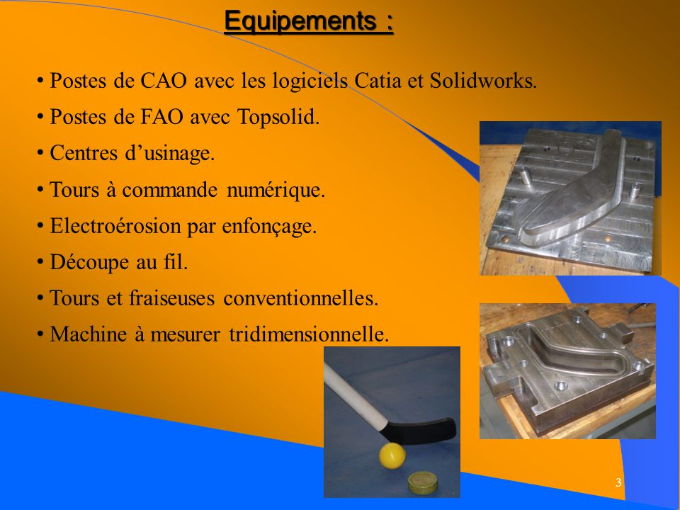 3 Equipements : Postes de CAO avec les logiciels Catia et Solidworks.