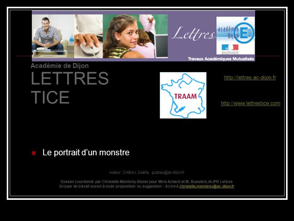 Le portrait dun monstre Auteur : CABAU, Gaëlle, gcabau@ac-dijon.fr Dossier coordonné par Christelle Membrey-Bézier pour Mme Achard et M.