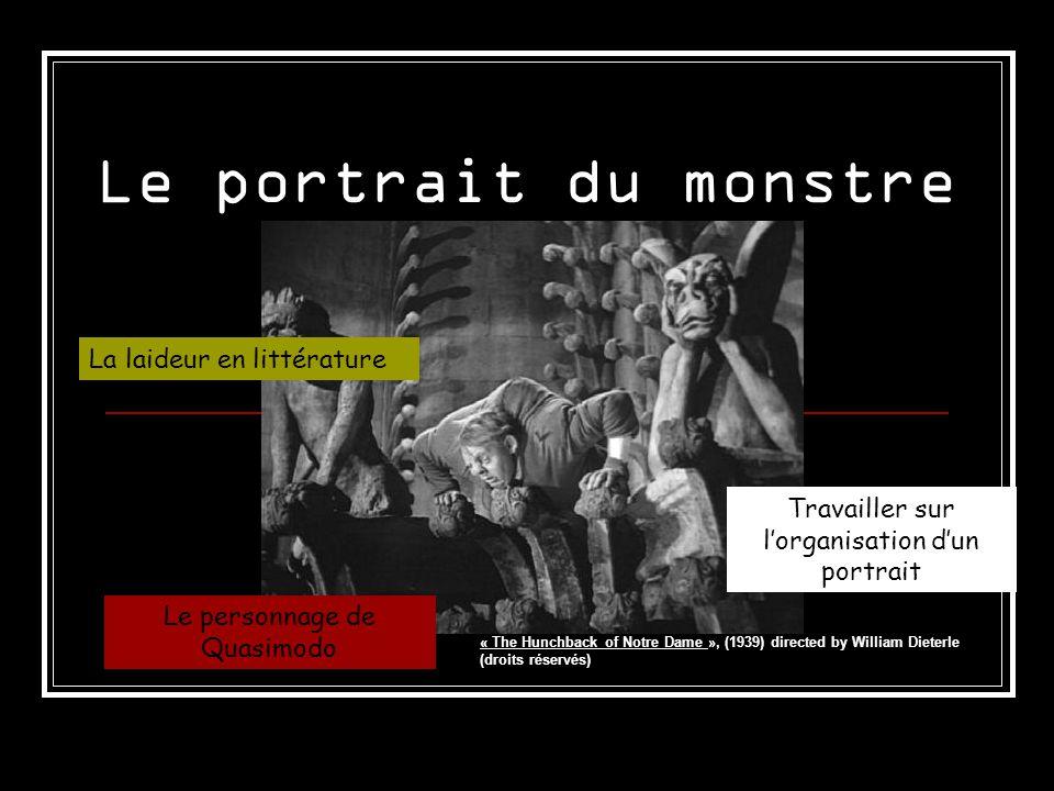 Le portrait du monstre La laideur en littérature Travailler sur lorganisation dun portrait Le personnage de Quasimodo « The Hunchback of Notre Dame », (1939) directed by William Dieterle (droits réservés)