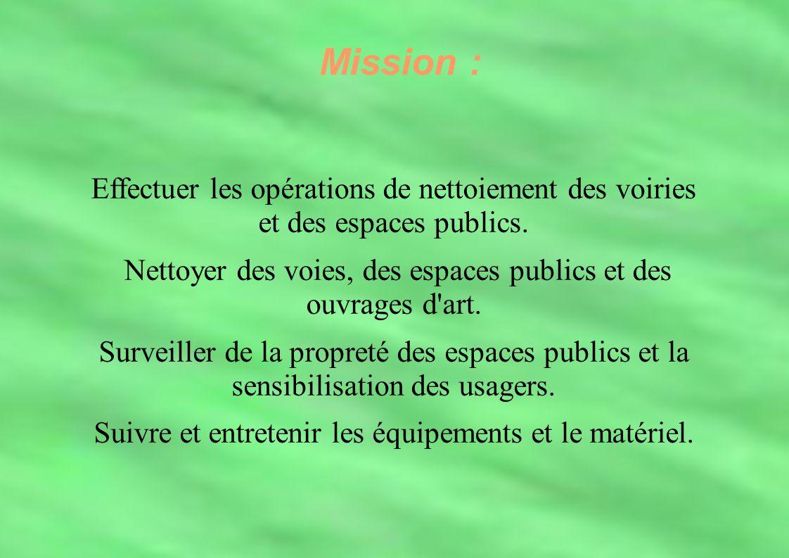 Mission : Effectuer les opérations de nettoiement des voiries et des espaces publics. Nettoyer des voies, des espaces publics et des ouvrages d'art. S