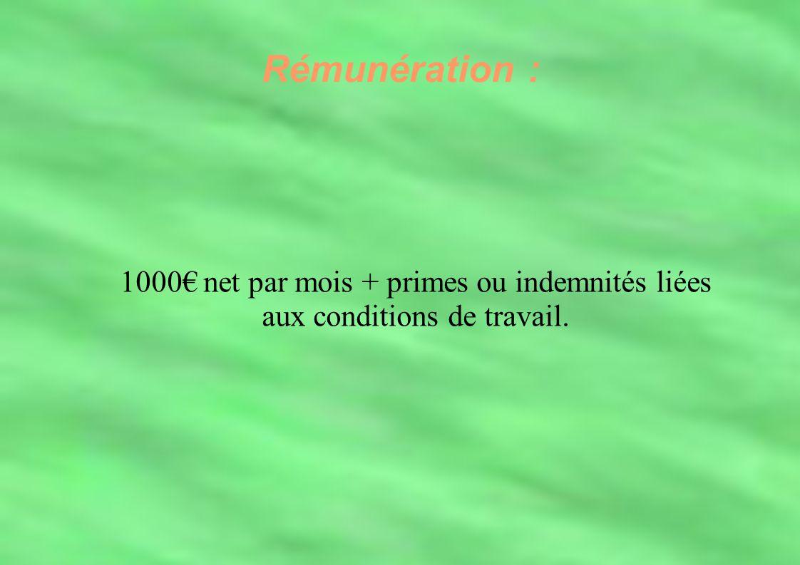 Rémunération : 1000 net par mois + primes ou indemnités liées aux conditions de travail. Rémunération : 1000 net par mois + primes ou indemnités liées