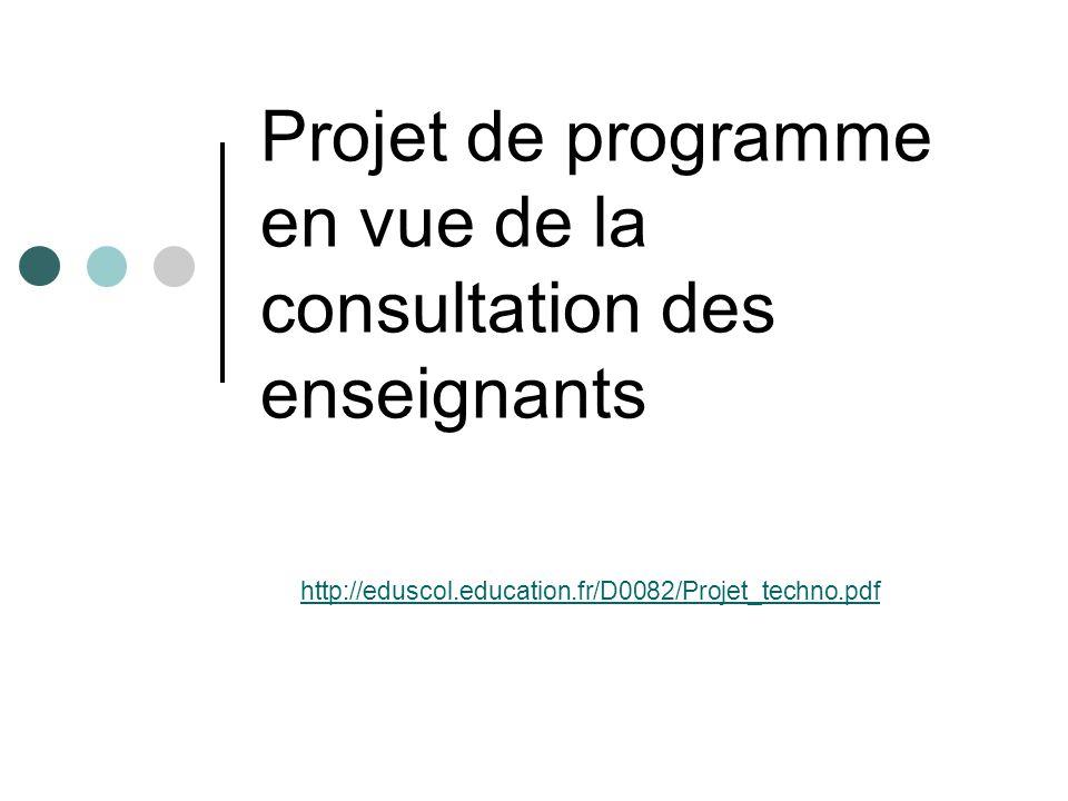 Projet de programme en vue de la consultation des enseignants http://eduscol.education.fr/D0082/Projet_techno.pdf