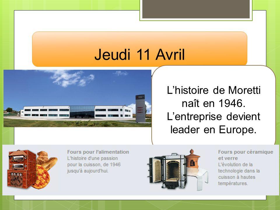 Jeudi 11 Avril Visite de lentreprise MORETTI FORNI Lhistoire de Moretti naît en 1946. Lentreprise devient leader en Europe.