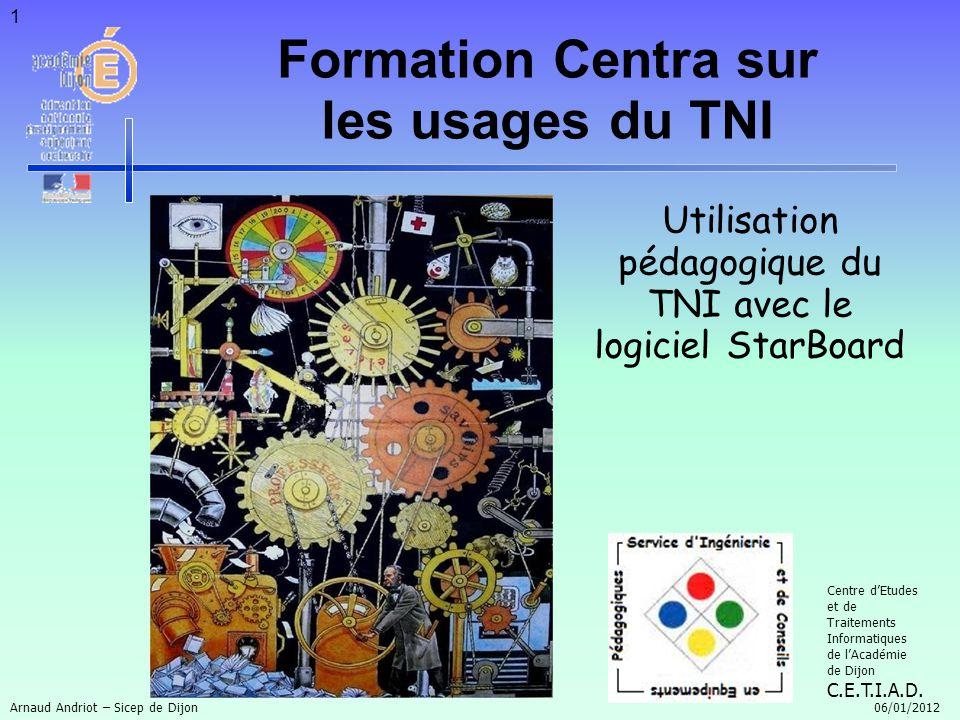 1 Utilisation pédagogique du TNI avec le logiciel StarBoard Centre dEtudes et de Traitements Informatiques de lAcadémie de Dijon C.E.T.I.A.D. Formatio