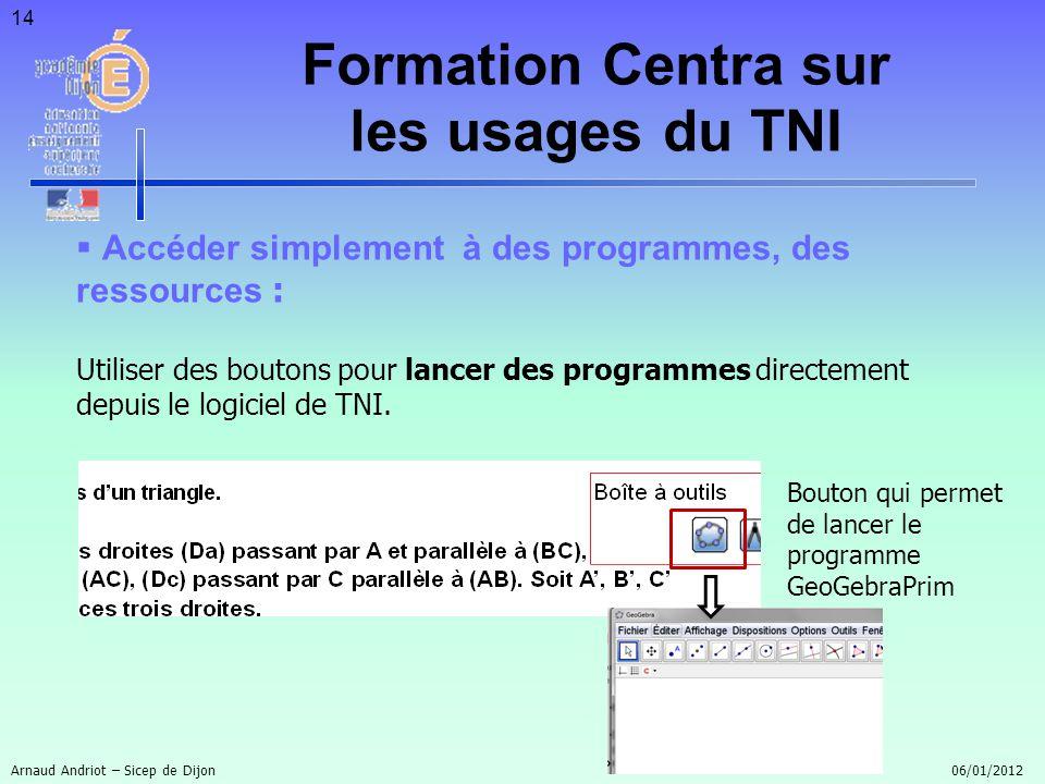14 Accéder simplement à des programmes, des ressources : Utiliser des boutons pour lancer des programmes directement depuis le logiciel de TNI. Arnaud