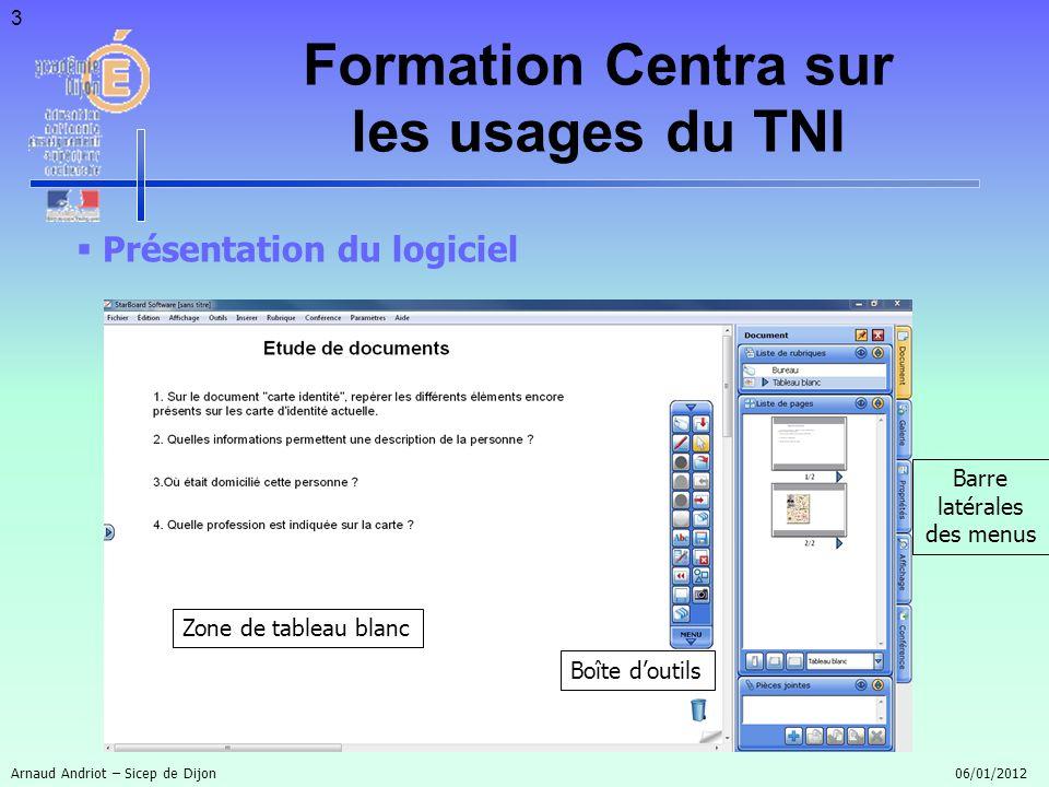 3 Présentation du logiciel Formation Centra sur les usages du TNI Zone de tableau blanc Boîte doutils Barre latérales des menus Arnaud Andriot – Sicep