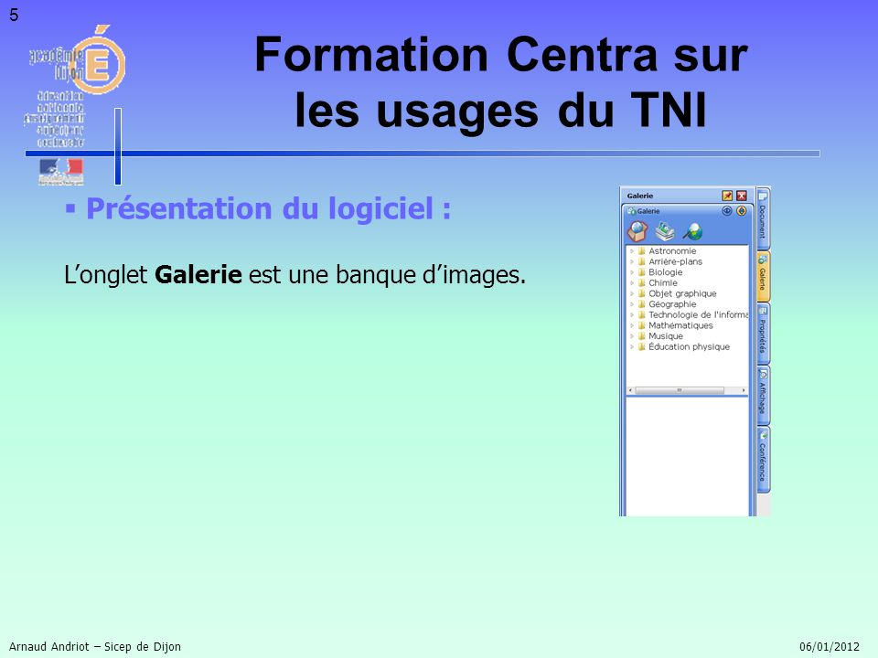 5 Présentation du logiciel : Longlet Galerie est une banque dimages. Formation Centra sur les usages du TNI Arnaud Andriot – Sicep de Dijon 06/01/2012