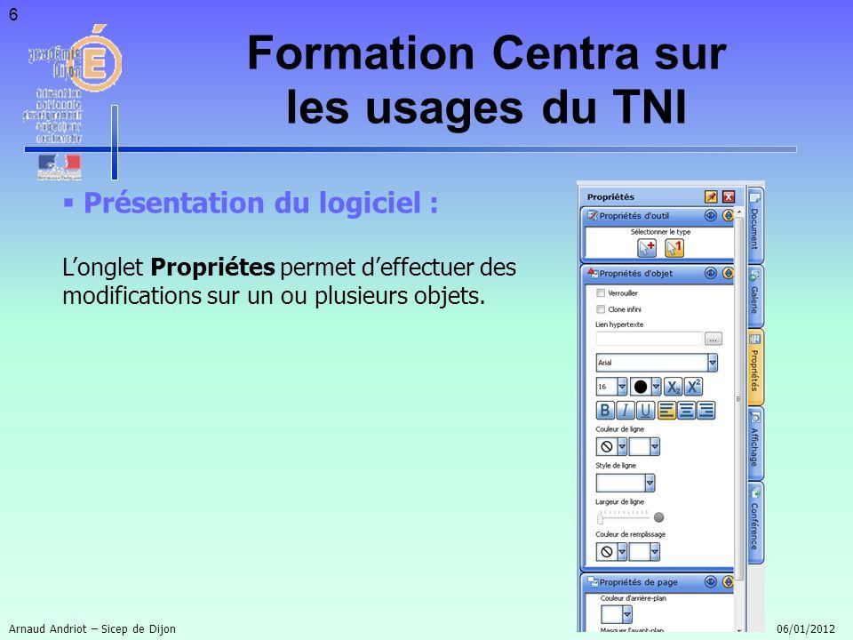 6 Présentation du logiciel : Longlet Propriétes permet deffectuer des modifications sur un ou plusieurs objets. Formation Centra sur les usages du TNI