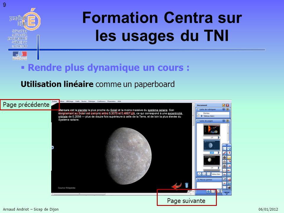 20 Ressources : Site du Sicep, rubrique TNI (http://sicep.ac-dijon.fr)http://sicep.ac-dijon.fr Site du constructeur (http://www.hitachi-education.com/resourcecenter/)http://www.hitachi-education.com/resourcecenter/ Arnaud Andriot – Sicep de Dijon 06/01/2012 Formation Centra sur les usages du TNI