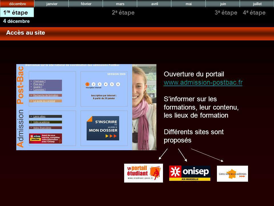 Ouverture du portail www.admission-postbac.fr www.admission-postbac.fr Sinformer sur les formations, leur contenu, les lieux de formation Différents sites sont proposés 4 décembre juilletjuinmaiavrilmarsfévrierjanvierdécembre 4 e étape3 e étape2 e étape1 re étape Accès au site