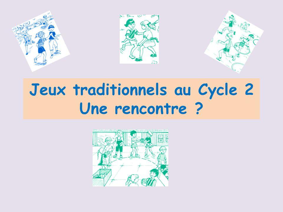 Jeux traditionnels au Cycle 2 Une rencontre ?