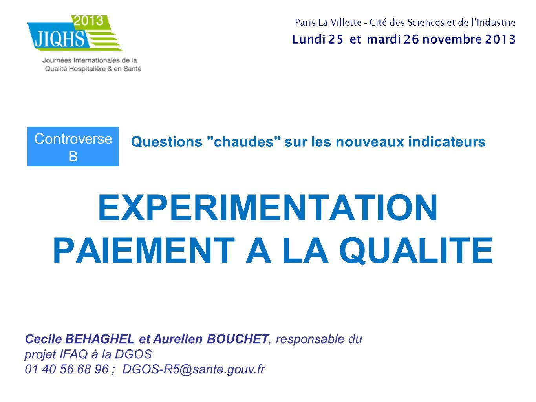 EXPERIMENTATION PAIEMENT A LA QUALITE Cecile BEHAGHEL et Aurelien BOUCHET, responsable du projet IFAQ à la DGOS 01 40 56 68 96 ; DGOS-R5@sante.gouv.fr