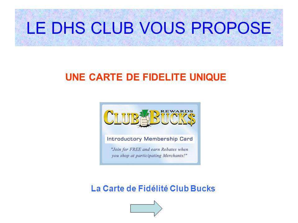 LE DHS CLUB VOUS PROPOSE UNE CARTE DE FIDELITE UNIQUE La Carte de Fidélité Club Bucks