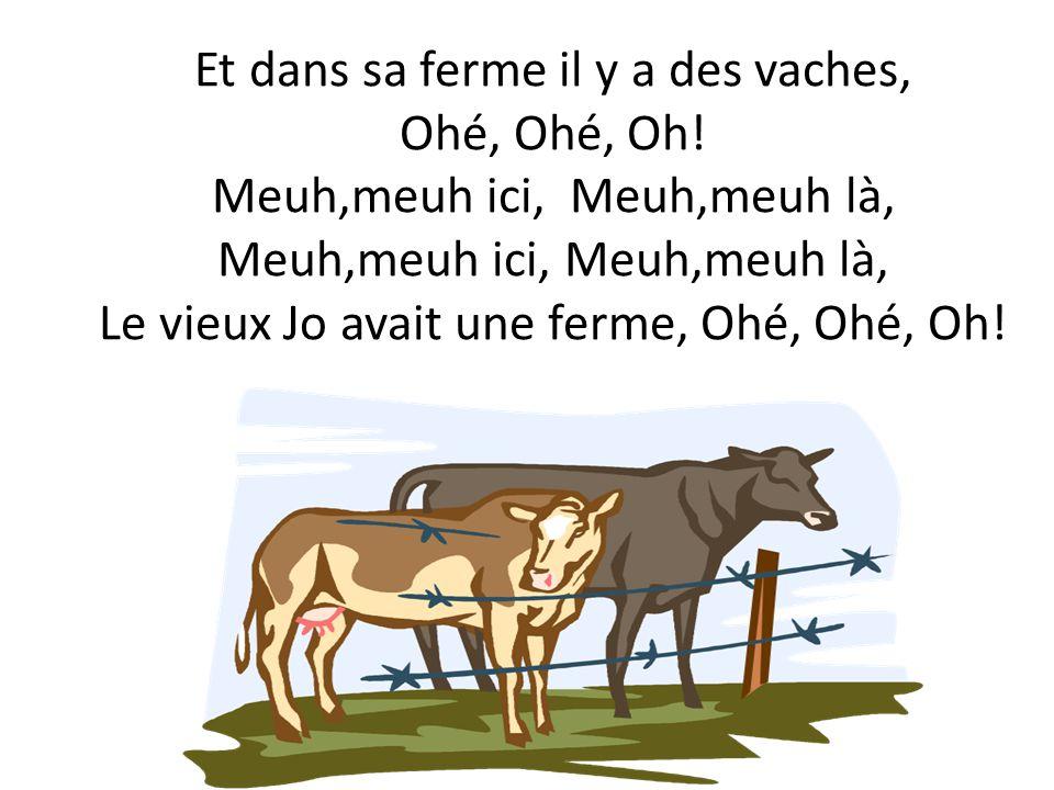 Le vieux Jo avait une ferme, Ohé, Ohé, Oh.Et dans sa ferme il y a des moutons, Ohé, Ohé, Oh.