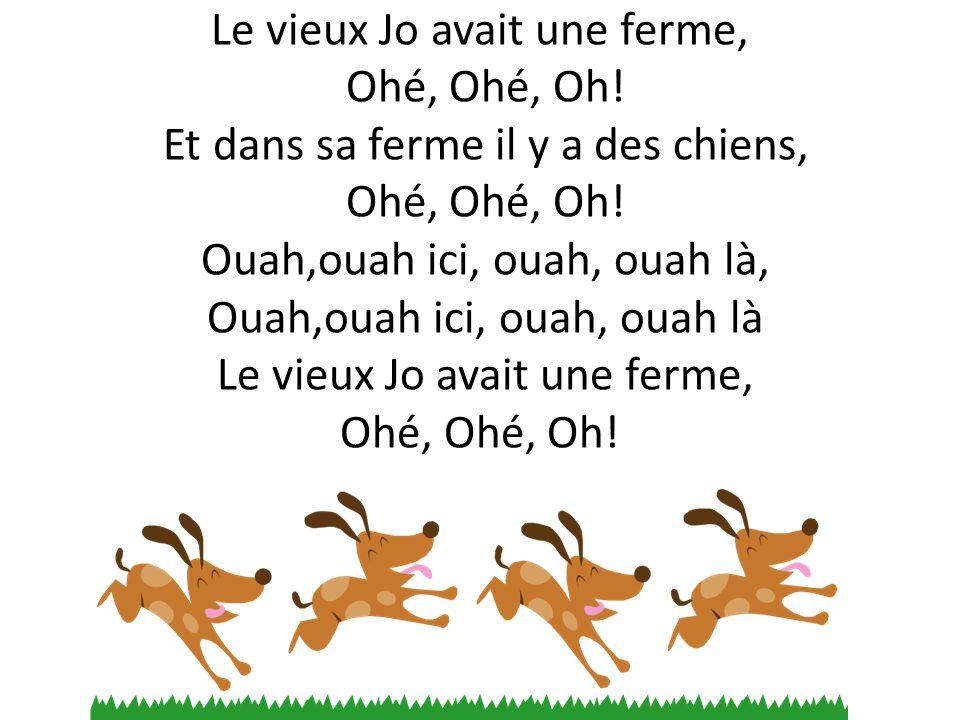 Le vieux Jo avait une ferme, Ohé, Ohé, Oh.Et dans sa ferme il y a des chats, Ohé, Ohé,Oh.