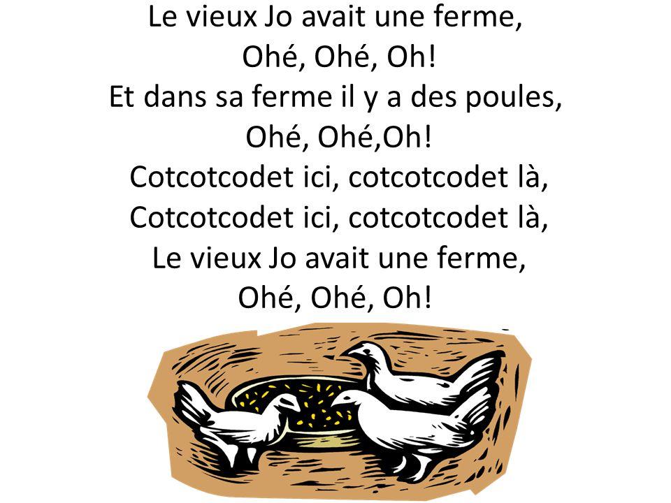 Le vieux Jo avait une ferme, Ohé, Ohé, Oh.Et dans sa ferme il y a des dindons, Ohé, Ohé,Oh.
