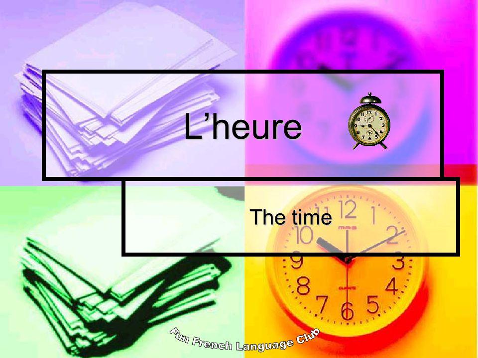 Lheure – the time Quest-ce que cest? (Whats this?) Cest une montre. (Its a watch).