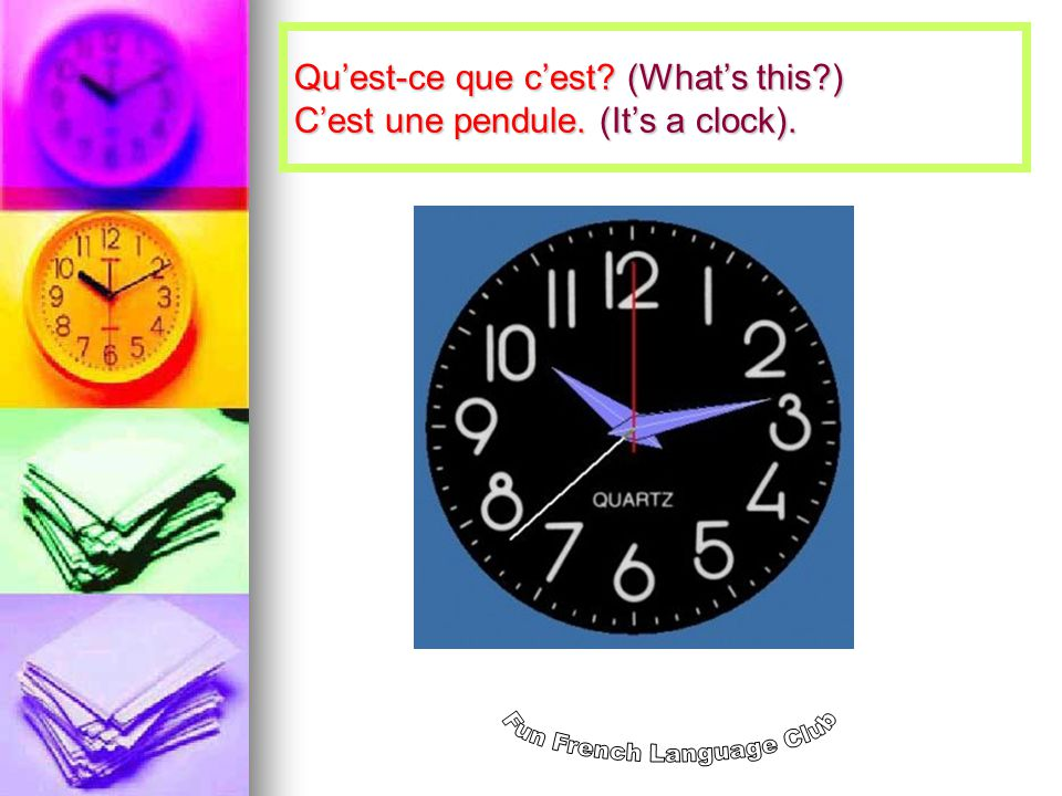 Quest-ce que cest (Whats this ) Cest une pendule. (Its a clock).