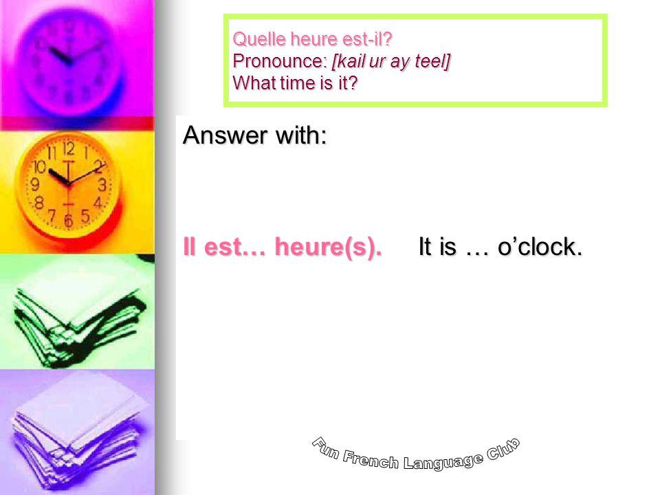 Quelle heure est-il.Pronounce: [kail ur ay teel] What time is it.