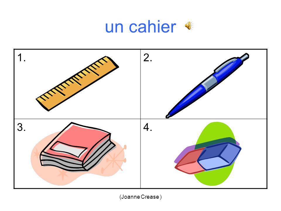 (Joanne Crease ) As-tu … Jai … un bicun crayonun stylo un cahierun livre une règleune gomme