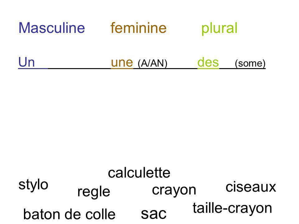 Masculine feminine plural Un une (A/AN) des (some) baton de colle calculette ciseaux regle crayon taille-crayon sac stylo