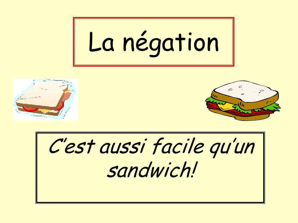 La négation Cest aussi facile quun sandwich!